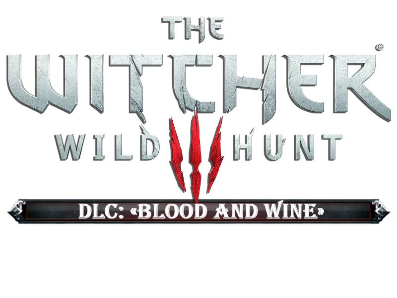 The Witcher 3 Wild Hunt: DLC Blood and Wine
