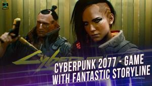 Cyberpunk 2077 - Game with fantastic storyline