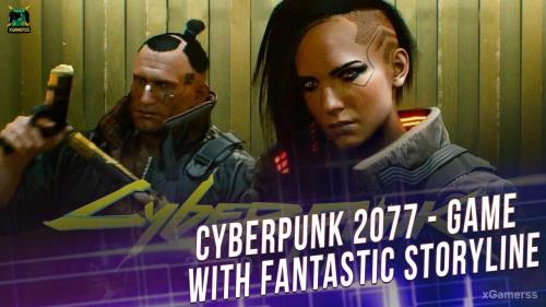 Cyberpunk 2077 - Game with fantastic storyline | xGamerss