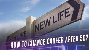How to change career after 50? | How to deal with your fear of change? | DETERMINE A NEW PROFESSION